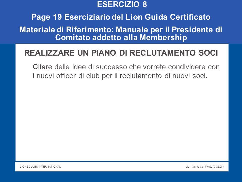 LIONS CLUBS INTERNATIONALLion Guida Certificato (CGL08) ESERCIZIO 8 Page 19 Eserciziario del Lion Guida Certificato Materiale di Riferimento: Manuale