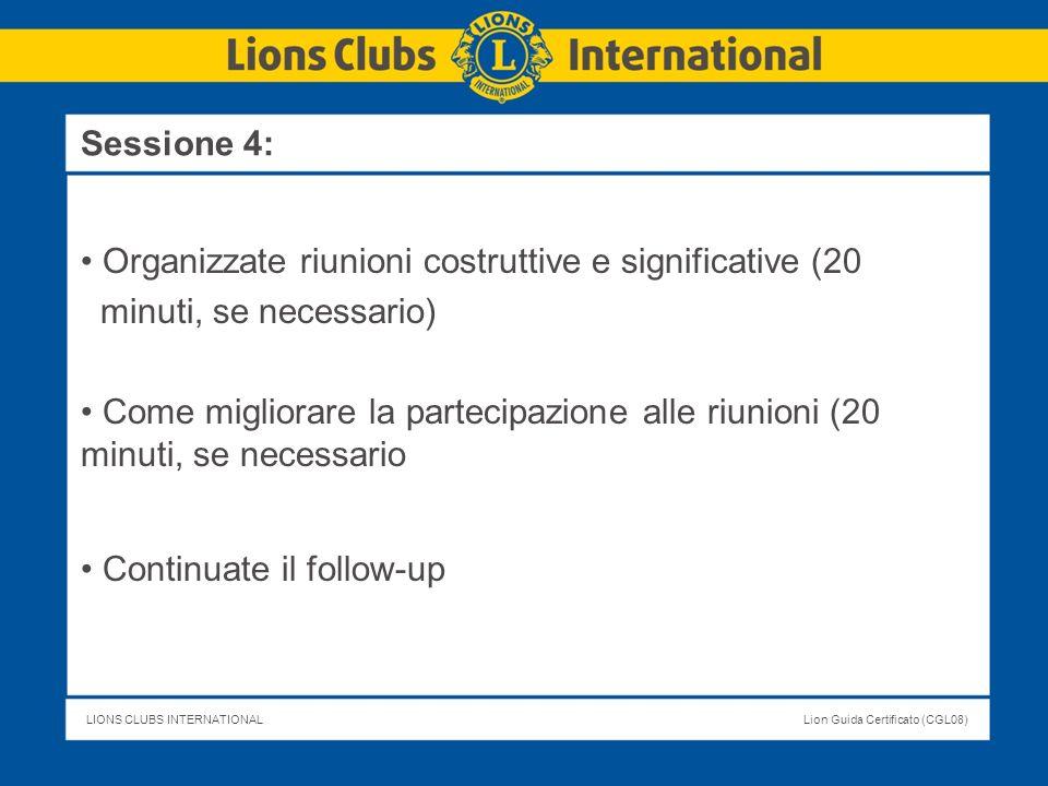 LIONS CLUBS INTERNATIONALLion Guida Certificato (CGL08) Organizzate riunioni costruttive e significative (20 minuti, se necessario) Come migliorare la