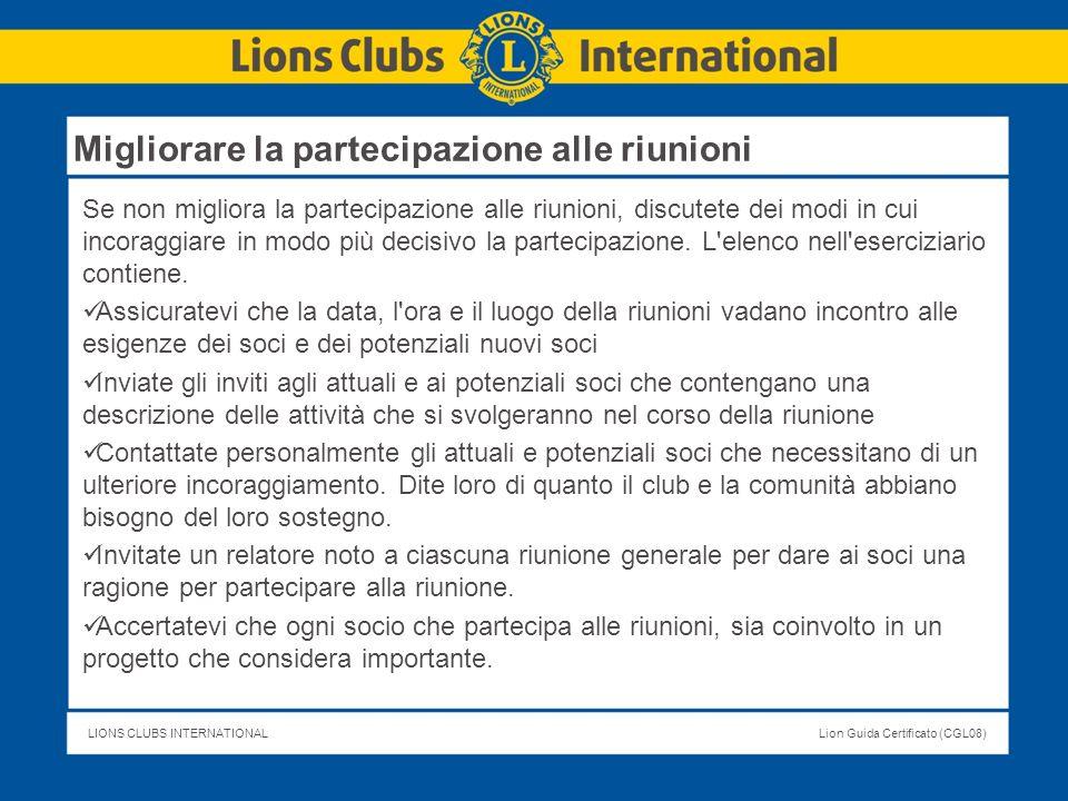 LIONS CLUBS INTERNATIONALLion Guida Certificato (CGL08) Se non migliora la partecipazione alle riunioni, discutete dei modi in cui incoraggiare in mod