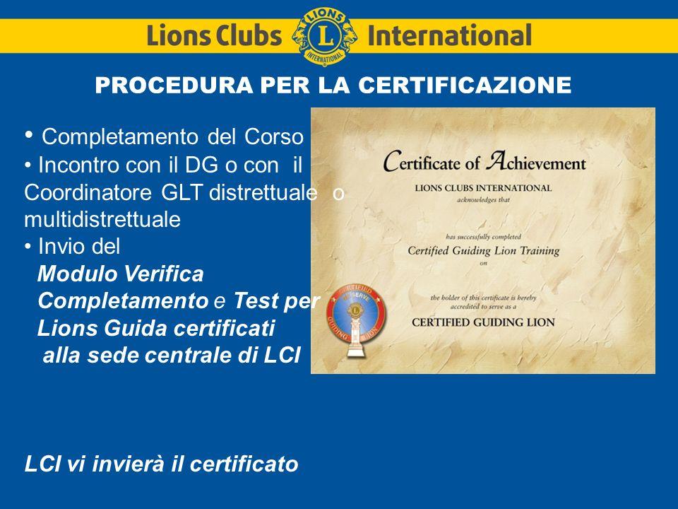 LIONS CLUBS INTERNATIONALLion Guida Certificato (CGL08) Modulo di assegnazione 1.Il club e il governatore distrettuale devono essere favorevoli all assegnazione.