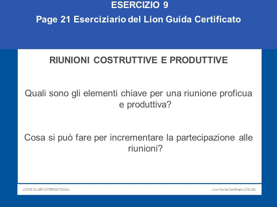 LIONS CLUBS INTERNATIONALLion Guida Certificato (CGL08) ESERCIZIO 9 Page 21 Eserciziario del Lion Guida Certificato RIUNIONI COSTRUTTIVE E PRODUTTIVE