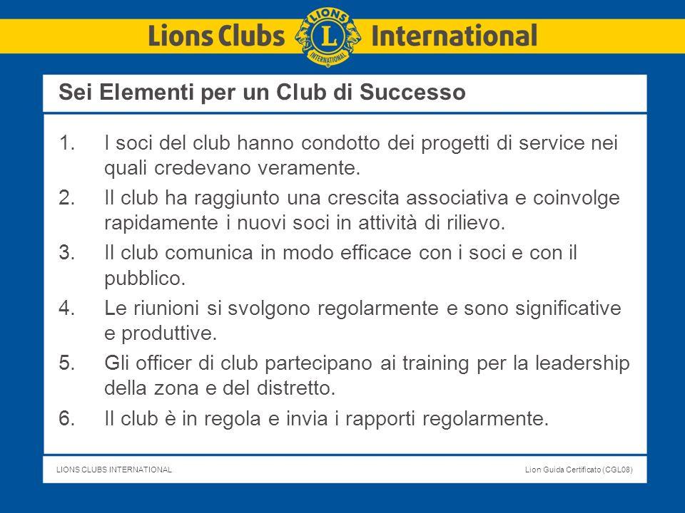 LIONS CLUBS INTERNATIONALLion Guida Certificato (CGL08) Sei Elementi per un Club di Successo 1.I soci del club hanno condotto dei progetti di service