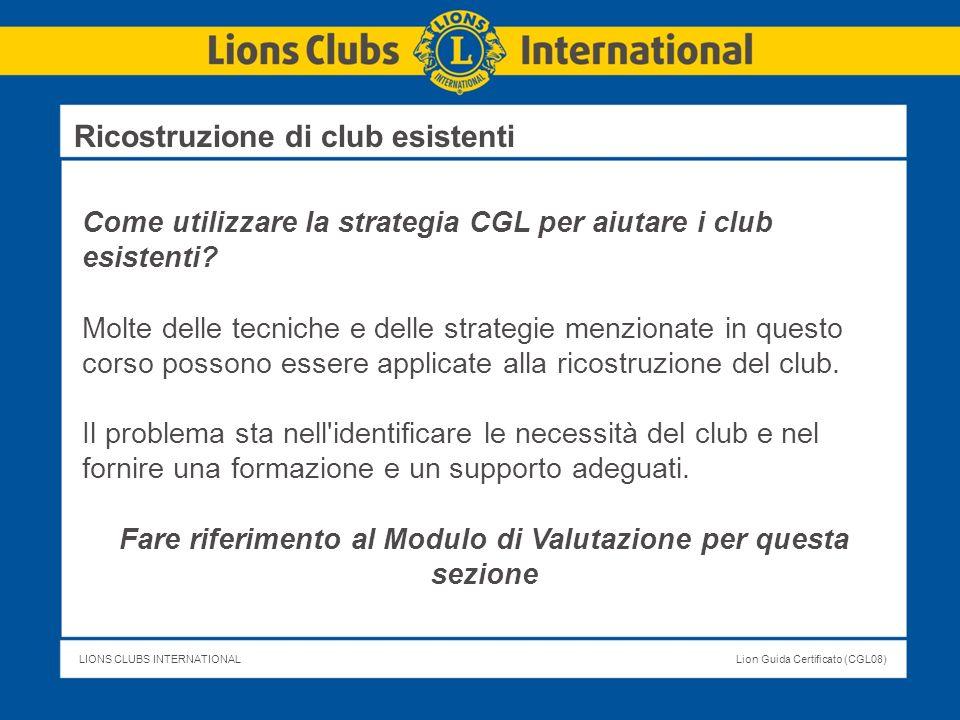 LIONS CLUBS INTERNATIONALLion Guida Certificato (CGL08) Come utilizzare la strategia CGL per aiutare i club esistenti? Molte delle tecniche e delle st