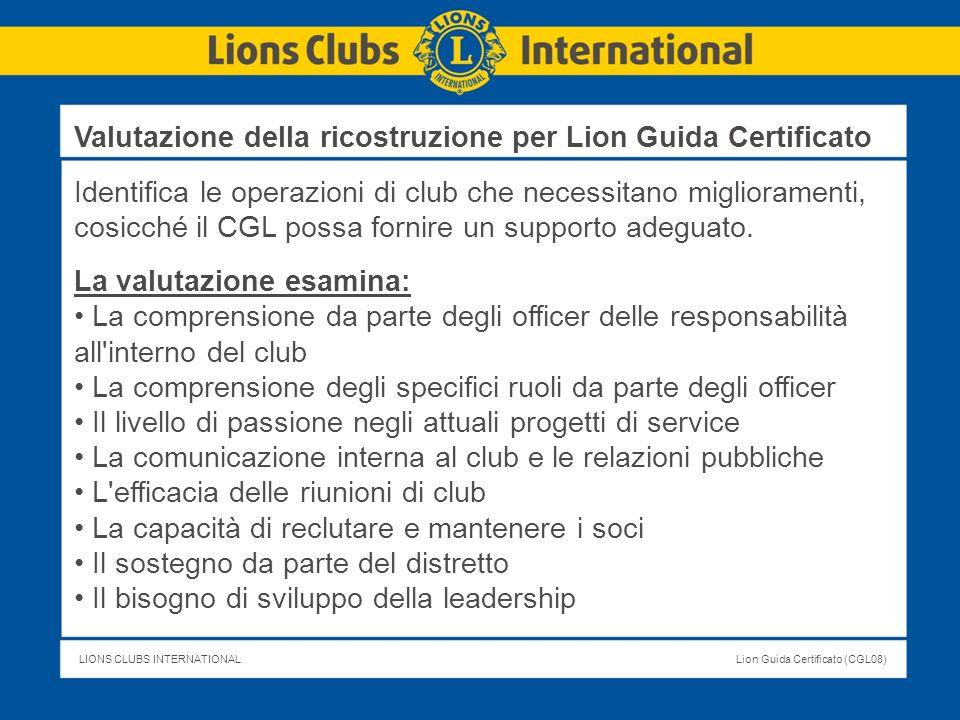 LIONS CLUBS INTERNATIONALLion Guida Certificato (CGL08) Identifica le operazioni di club che necessitano miglioramenti, cosicché il CGL possa fornire