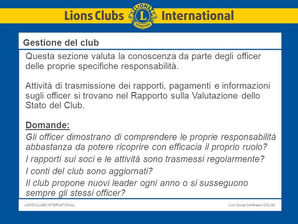 LIONS CLUBS INTERNATIONALLion Guida Certificato (CGL08) Questa sezione valuta la conoscenza da parte degli officer delle proprie specifiche responsabi