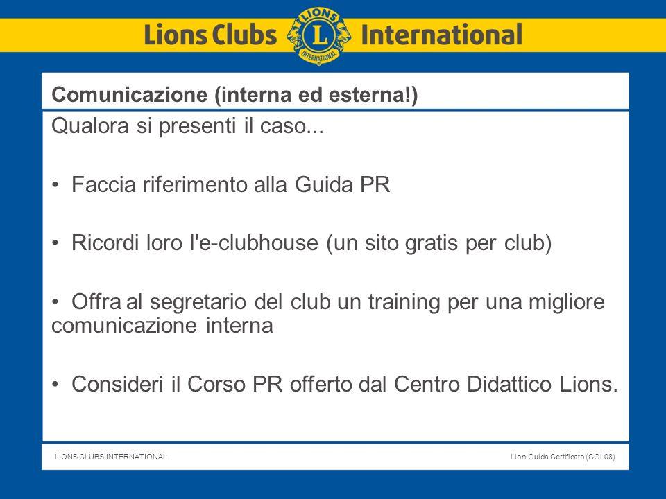 LIONS CLUBS INTERNATIONALLion Guida Certificato (CGL08) Qualora si presenti il caso... Faccia riferimento alla Guida PR Ricordi loro l'e-clubhouse (un