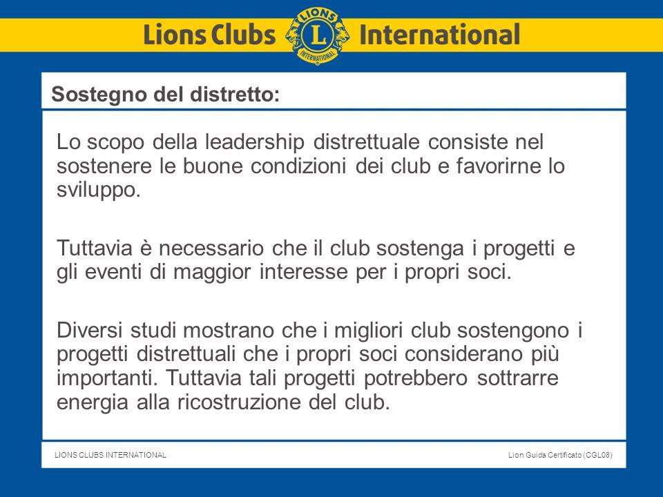 LIONS CLUBS INTERNATIONALLion Guida Certificato (CGL08) Lo scopo della leadership distrettuale consiste nel sostenere le buone condizioni dei club e f
