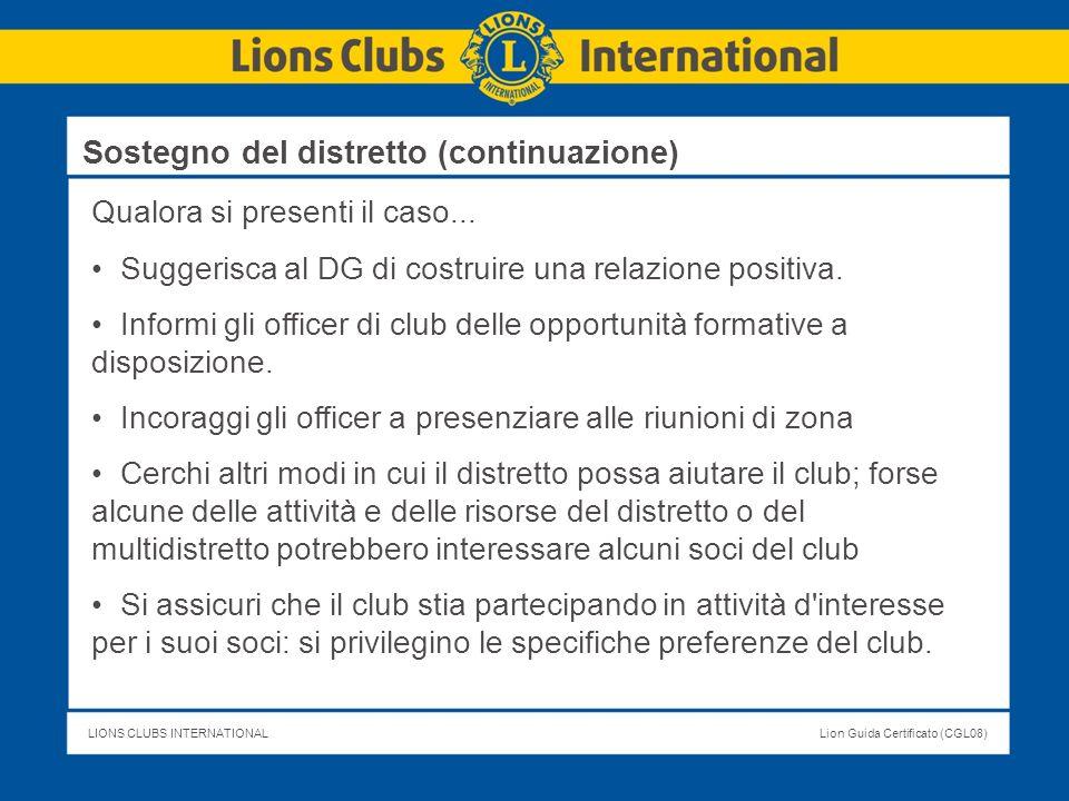 LIONS CLUBS INTERNATIONALLion Guida Certificato (CGL08) Qualora si presenti il caso... Suggerisca al DG di costruire una relazione positiva. Informi g