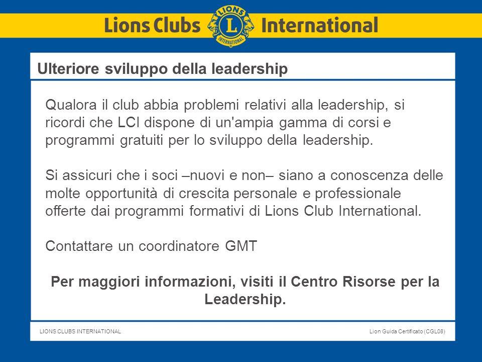 LIONS CLUBS INTERNATIONALLion Guida Certificato (CGL08) Qualora il club abbia problemi relativi alla leadership, si ricordi che LCI dispone di un'ampi