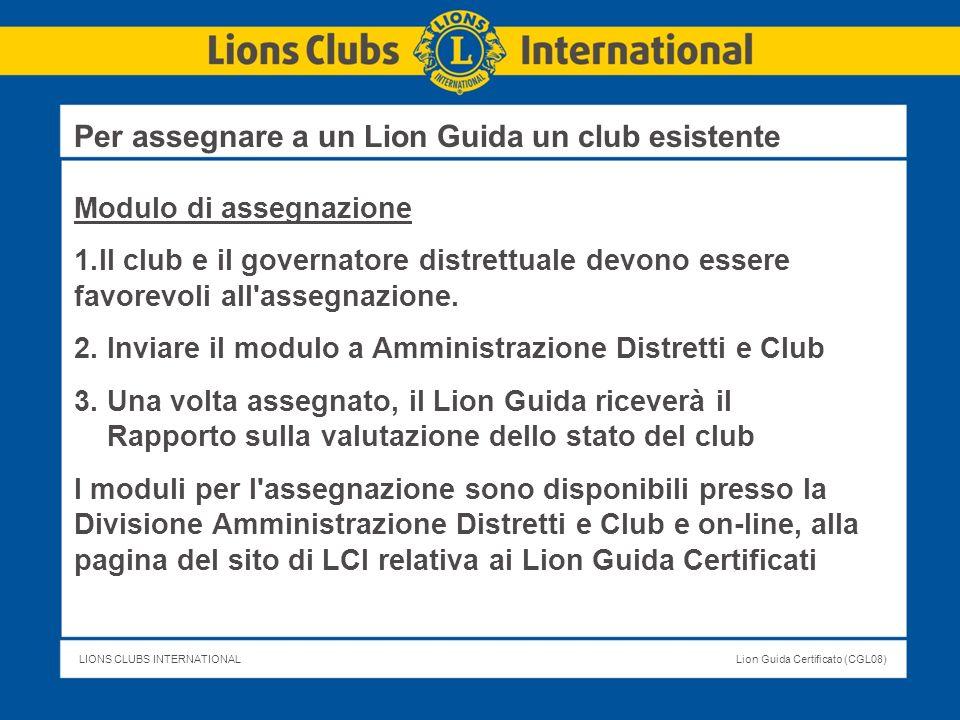 LIONS CLUBS INTERNATIONALLion Guida Certificato (CGL08) Modulo di assegnazione 1.Il club e il governatore distrettuale devono essere favorevoli all'as
