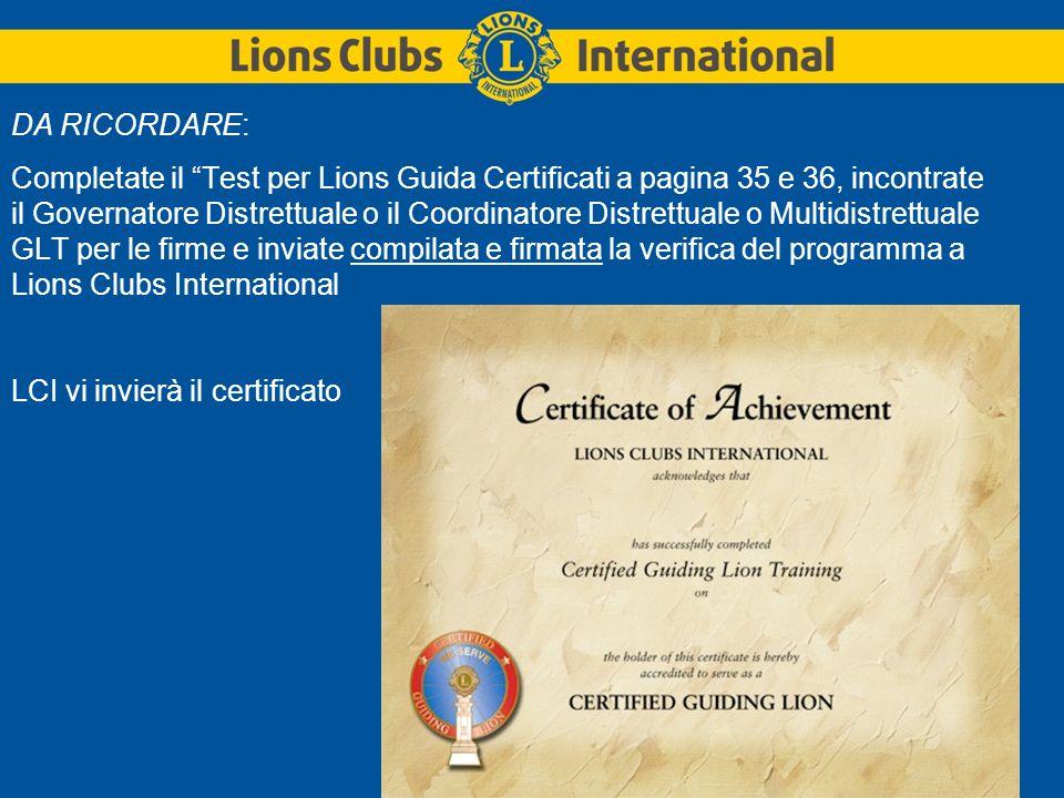 DA RICORDARE: Completate il Test per Lions Guida Certificati a pagina 35 e 36, incontrate il Governatore Distrettuale o il Coordinatore Distrettuale o