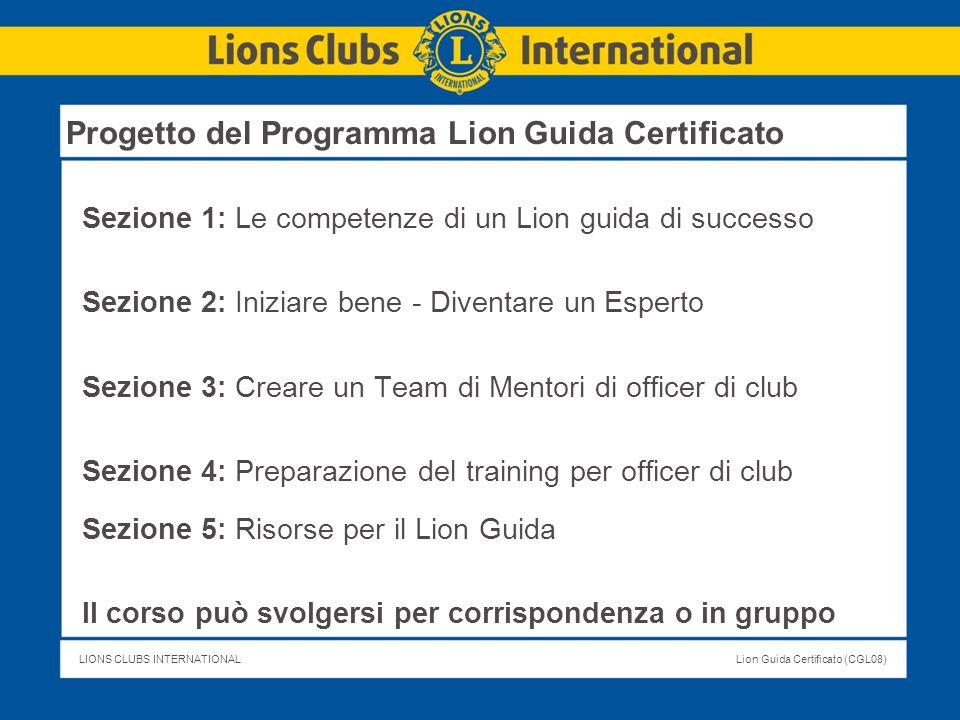 LIONS CLUBS INTERNATIONALLion Guida Certificato (CGL08) Identifica le operazioni di club che necessitano miglioramenti, cosicché il CGL possa fornire un supporto adeguato.