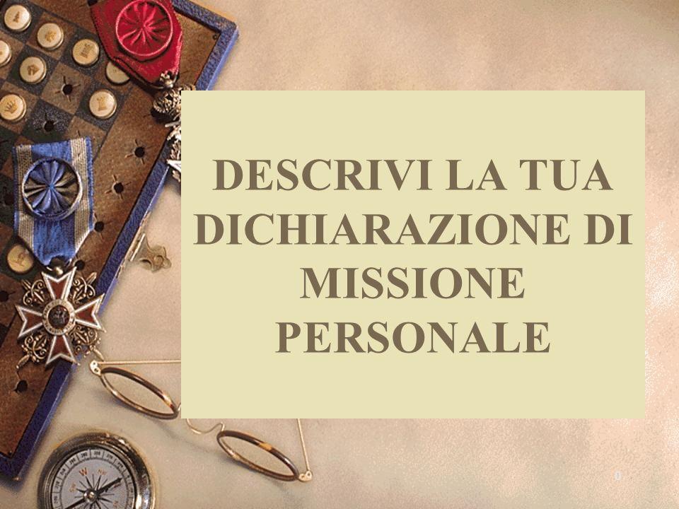 0 DESCRIVI LA TUA DICHIARAZIONE DI MISSIONE PERSONALE