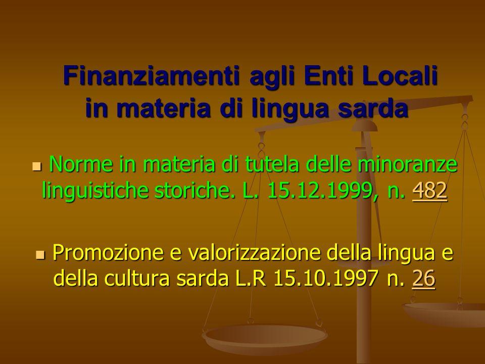 Finanziamenti agli Enti Locali in materia di lingua sarda Finanziamenti agli Enti Locali in materia di lingua sarda Norme in materia di tutela delle minoranze linguistiche storiche.