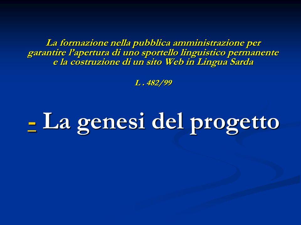 La formazione nella pubblica amministrazione per garantire lapertura di uno sportello linguistico permanente e la costruzione di un sito Web in Lingua Sarda L.
