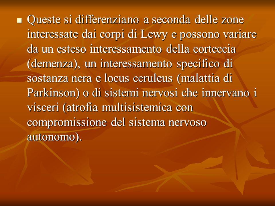 Queste si differenziano a seconda delle zone interessate dai corpi di Lewy e possono variare da un esteso interessamento della corteccia (demenza), un
