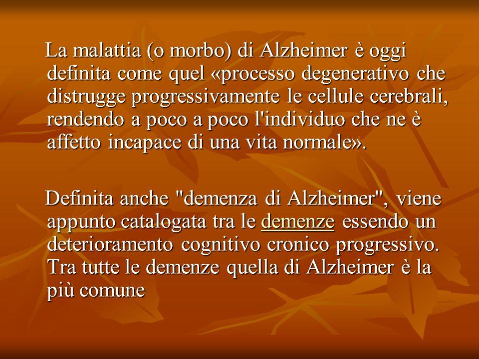 La malattia (o morbo) di Alzheimer è oggi definita come quel «processo degenerativo che distrugge progressivamente le cellule cerebrali, rendendo a po