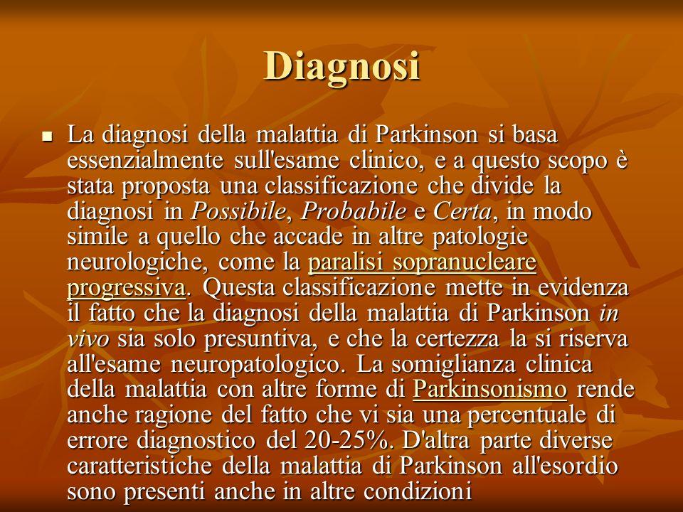 Diagnosi La diagnosi della malattia di Parkinson si basa essenzialmente sull'esame clinico, e a questo scopo è stata proposta una classificazione che