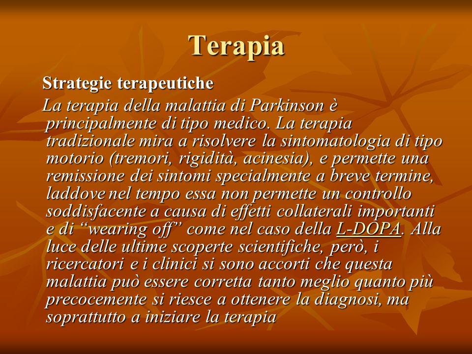 Terapia Strategie terapeutiche Strategie terapeutiche La terapia della malattia di Parkinson è principalmente di tipo medico. La terapia tradizionale