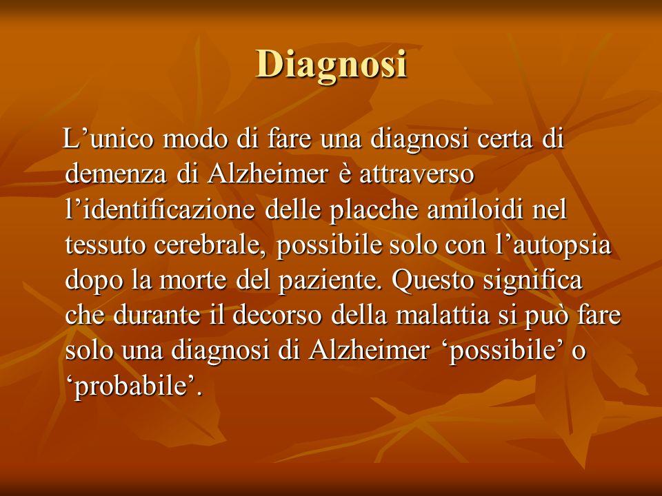 Diagnosi Lunico modo di fare una diagnosi certa di demenza di Alzheimer è attraverso lidentificazione delle placche amiloidi nel tessuto cerebrale, po