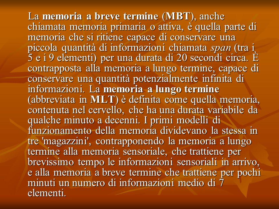 La memoria a breve termine (MBT), anche chiamata memoria primaria o attiva, è quella parte di memoria che si ritiene capace di conservare una piccola