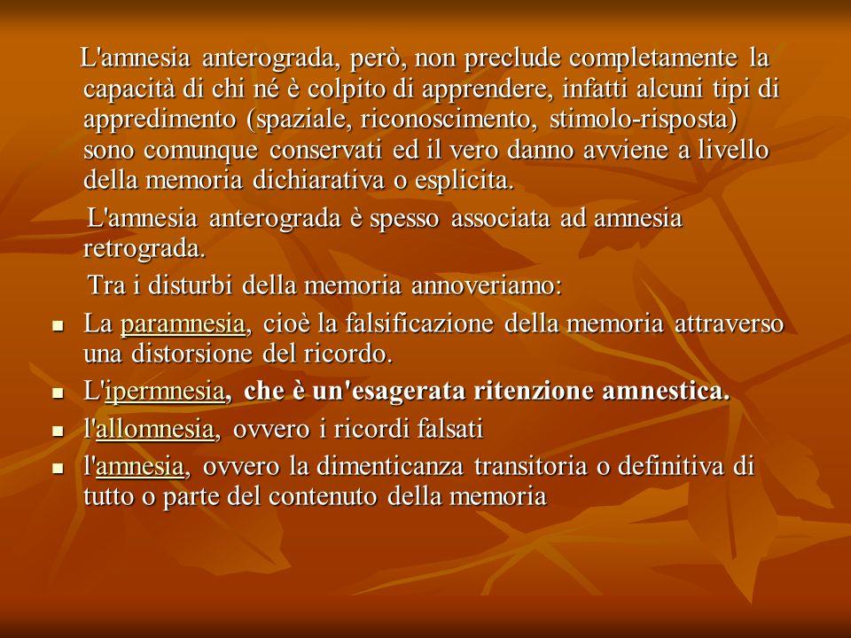 L'amnesia anterograda, però, non preclude completamente la capacità di chi né è colpito di apprendere, infatti alcuni tipi di appredimento (spaziale,