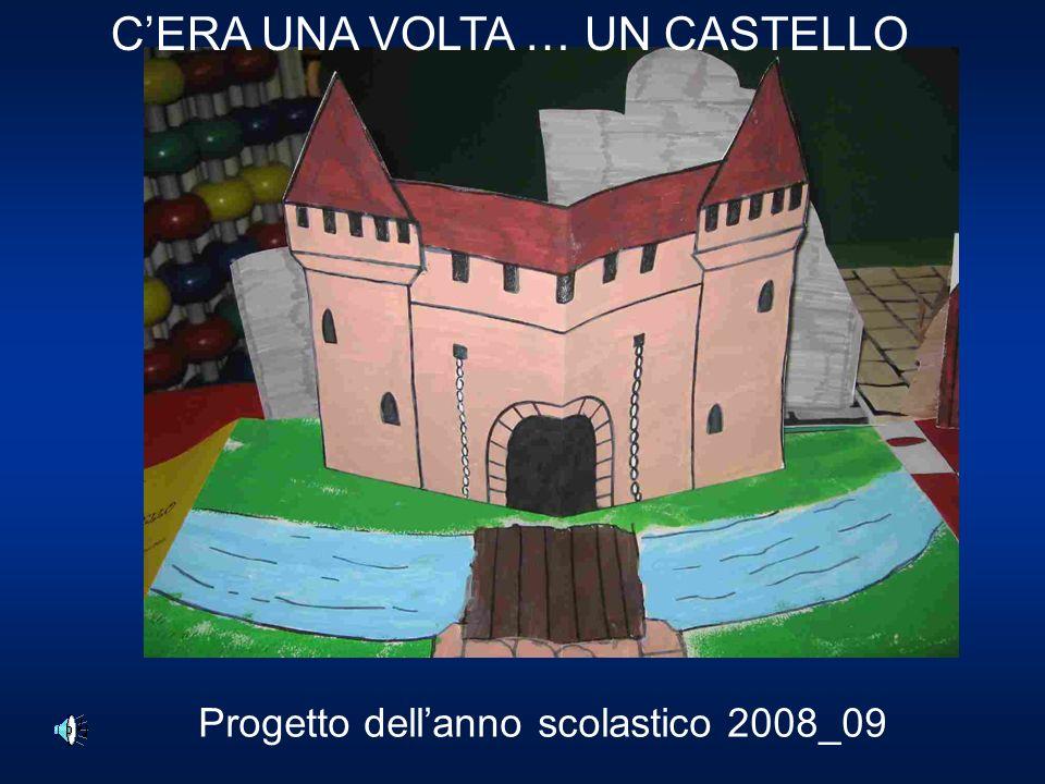 CERA UNA VOLTA … UN CASTELLO Progetto dellanno scolastico 2008_09