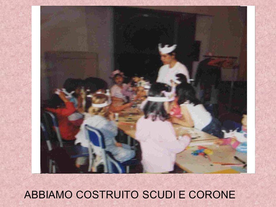 ABBIAMO COSTRUITO SCUDI E CORONE
