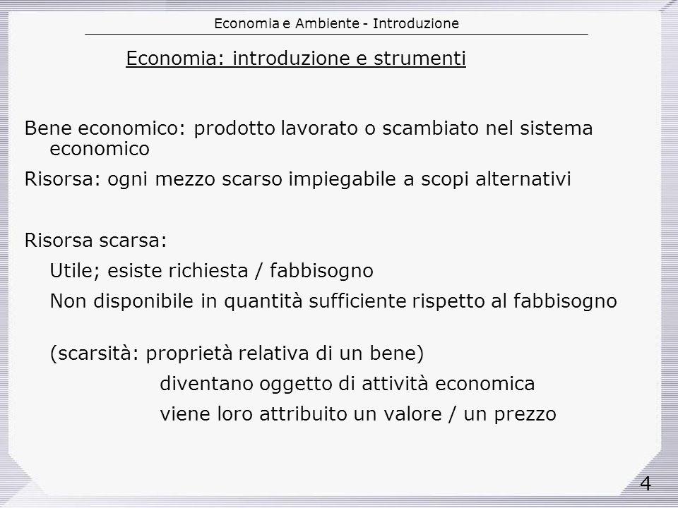 Economia e Ambiente - Introduzione 35 Ambiente come bene pubblico Fallimenti del mercato => intervento Stato Esternalità:- stabilire norme - fissare standard qualità risorse amb.
