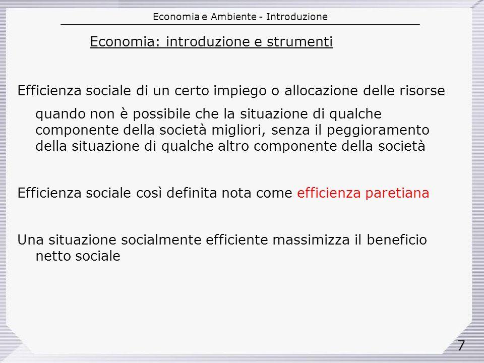Economia e Ambiente - Introduzione 28 Approccio dei diritti di proprietà Produzione socialmente efficiente sarebbe data da uguaglianza tra B marginale sociale e C marginale sociale.
