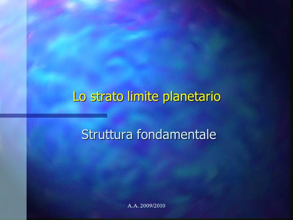 A.A. 2009/2010 Lo strato limite planetario Struttura fondamentale