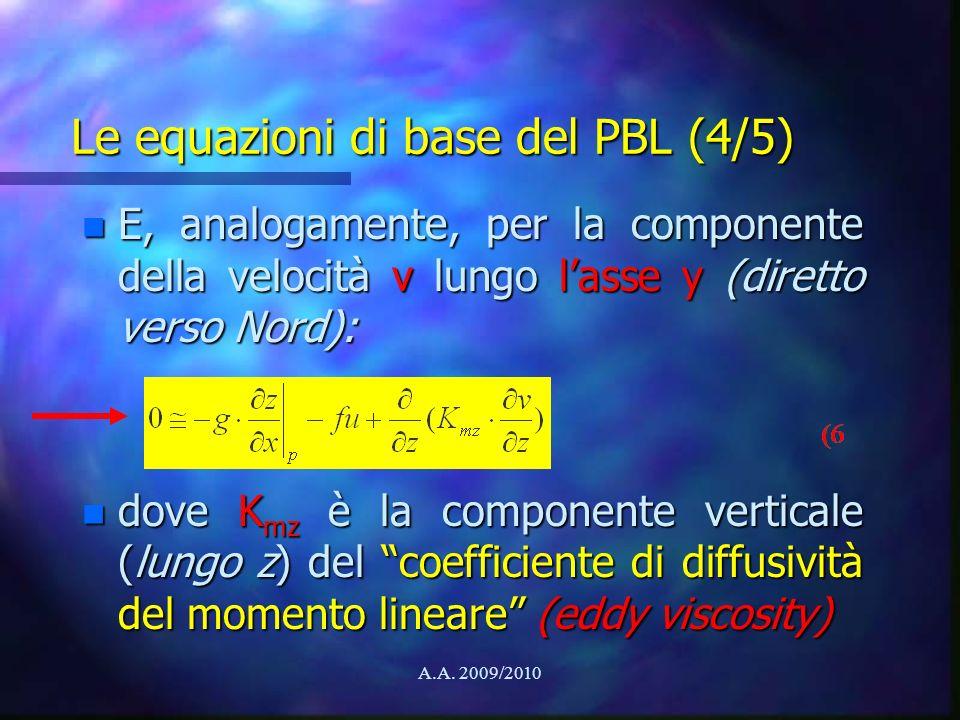 A.A. 2009/2010 Le equazioni di base del PBL (4/5) n E, analogamente, per la componente della velocità v lungo lasse y (diretto verso Nord): n dove K m