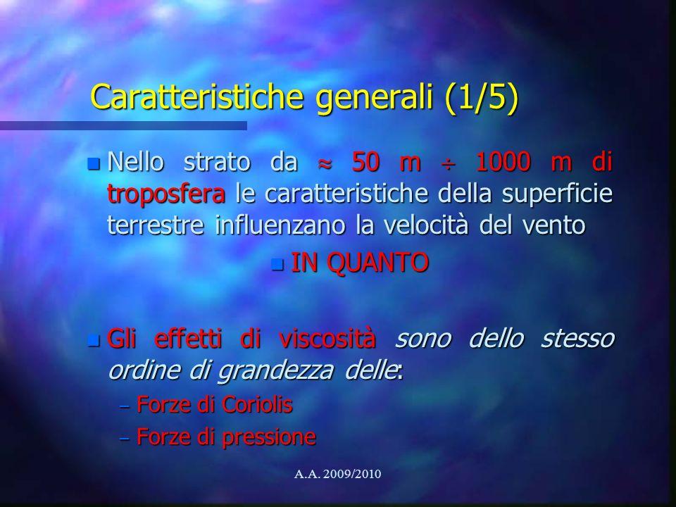 A.A. 2009/2010 Caratteristiche generali (1/5) n Nello strato da 50 m 1000 m di troposfera le caratteristiche della superficie terrestre influenzano la
