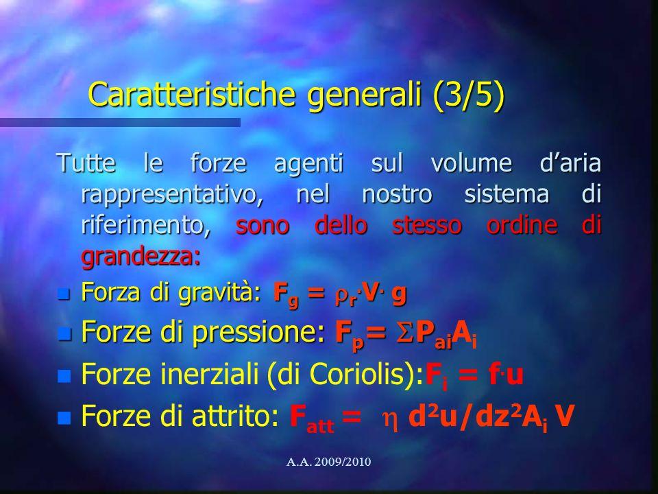 A.A. 2009/2010 Caratteristiche generali (3/5) Tutte le forze agenti sul volume daria rappresentativo, nel nostro sistema di riferimento, sono dello st