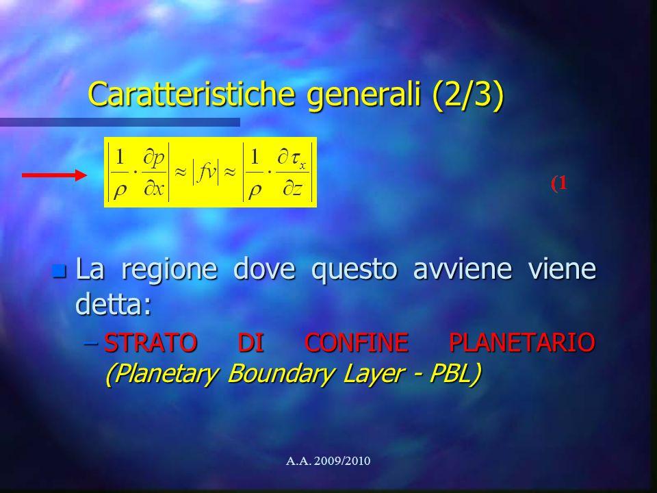 A.A. 2009/2010 Caratteristiche generali (2/3) n La regione dove questo avviene viene detta: –STRATO DI CONFINE PLANETARIO (Planetary Boundary Layer -