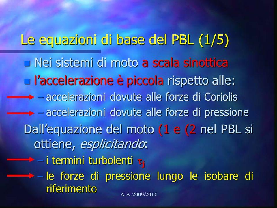A.A. 2009/2010 Le equazioni di base del PBL (1/5) n Nei sistemi di moto a scala sinottica n laccelerazione è piccola rispetto alle: –accelerazioni dov