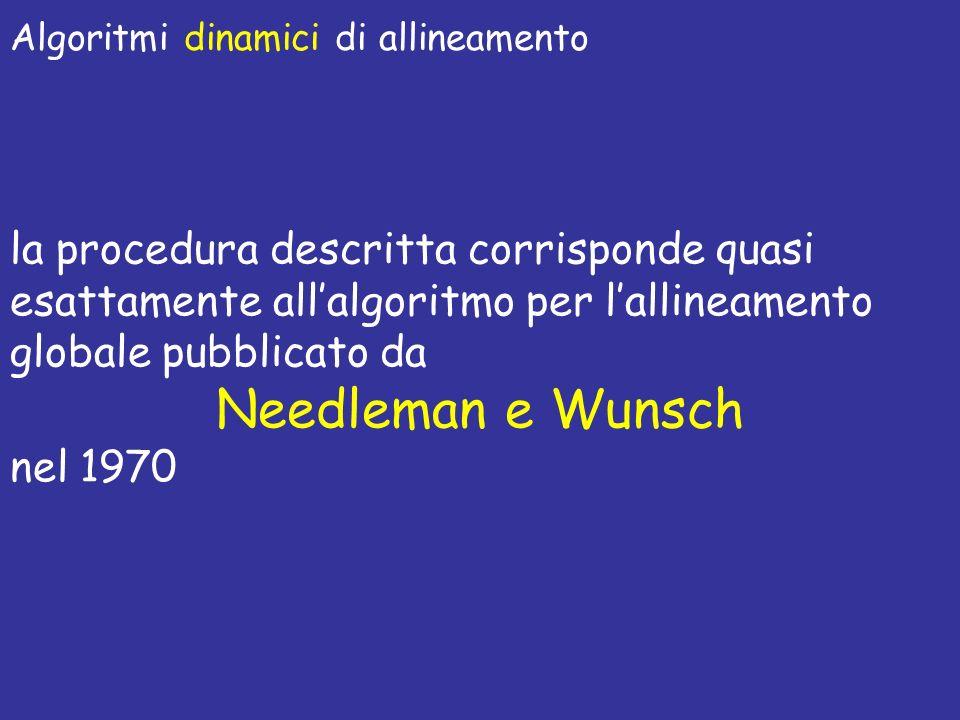 Algoritmi dinamici di allineamento la procedura descritta corrisponde quasi esattamente allalgoritmo per lallineamento globale pubblicato da Needleman e Wunsch nel 1970