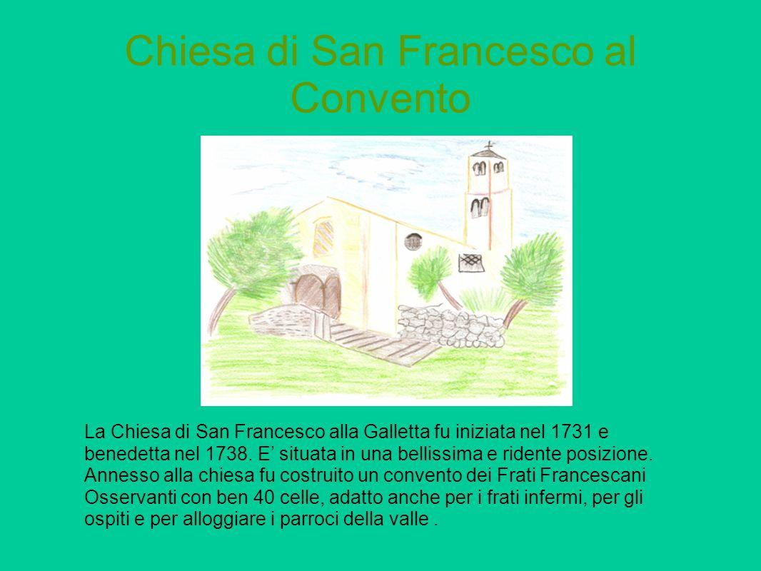 Chiesa di San Francesco al Convento La Chiesa di San Francesco alla Galletta fu iniziata nel 1731 e benedetta nel 1738. E situata in una bellissima e