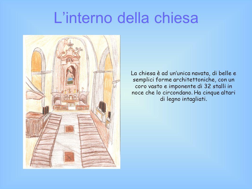 Linterno della chiesa La chiesa è ad ununica navata, di belle e semplici forme architettoniche, con un coro vasto e imponente di 32 stalli in noce che