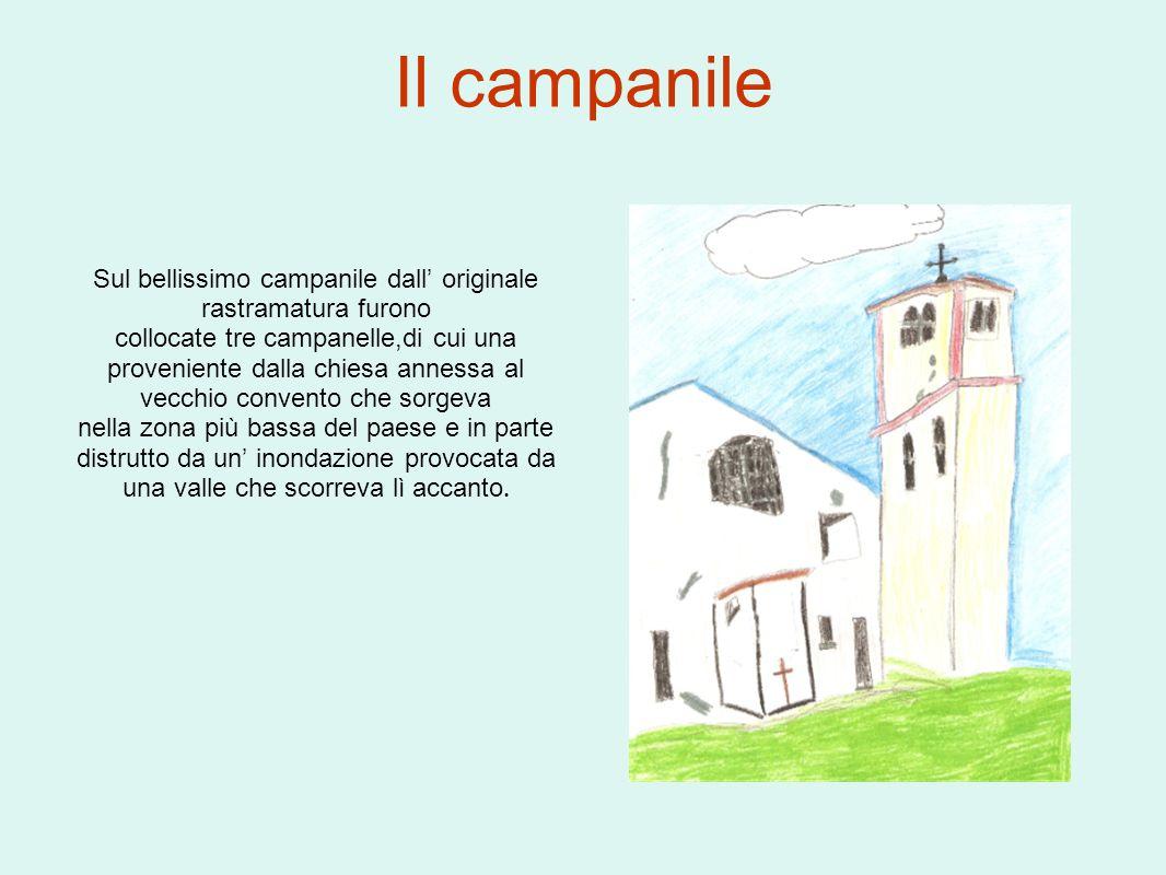 Il campanile Sul bellissimo campanile dall originale rastramatura furono collocate tre campanelle,di cui una proveniente dalla chiesa annessa al vecch