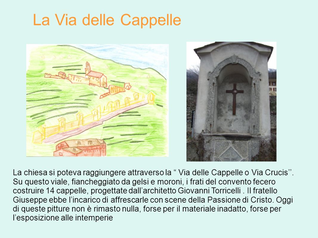. La chiesa si poteva raggiungere attraverso la Via delle Cappelle o Via Crucis. Su questo viale, fiancheggiato da gelsi e moroni, i frati del convent