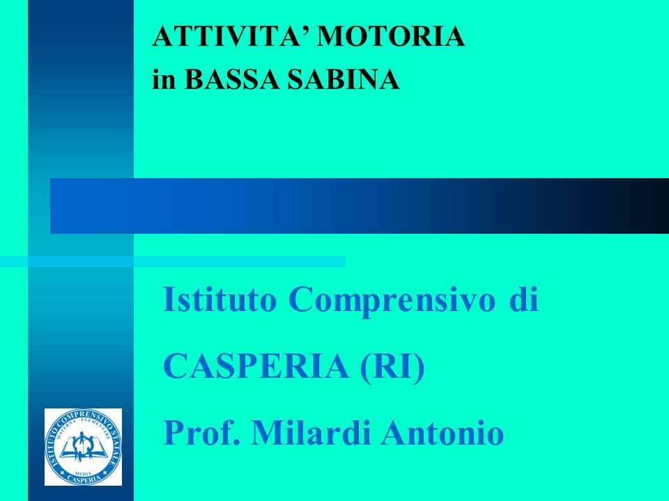 ATTIVITA MOTORIA in BASSA SABINA Istituto Comprensivo di CASPERIA (RI) Prof. Milardi Antonio