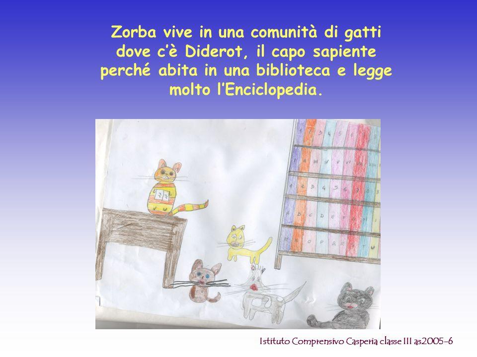 Zorba vive in una comunità di gatti dove cè Diderot, il capo sapiente perché abita in una biblioteca e legge molto lEnciclopedia. Istituto Comprensivo