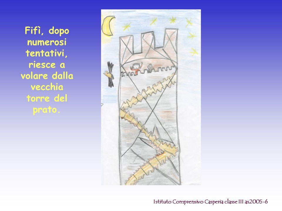 Fifì, dopo numerosi tentativi, riesce a volare dalla vecchia torre del prato. Istituto Comprensivo Casperia classe III as2005-6