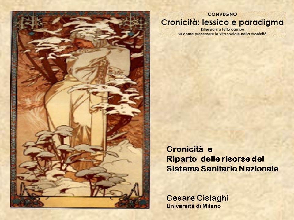 Cronicità e Riparto delle risorse del Sistema Sanitario Nazionale Cesare Cislaghi Università di Milano