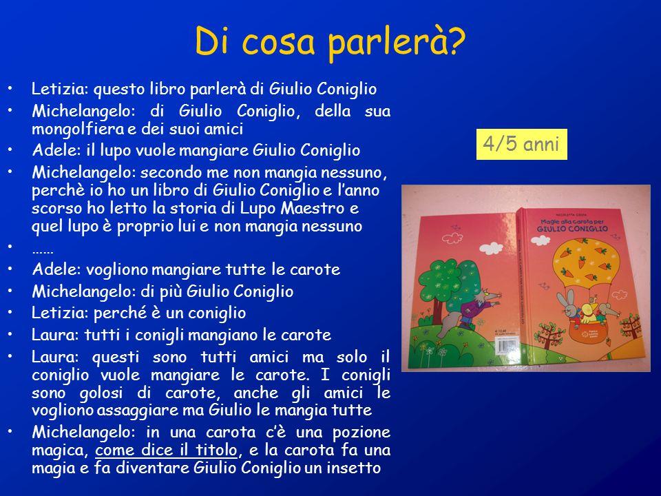 Di cosa parlerà? Letizia: questo libro parlerà di Giulio Coniglio Michelangelo: di Giulio Coniglio, della sua mongolfiera e dei suoi amici Adele: il l