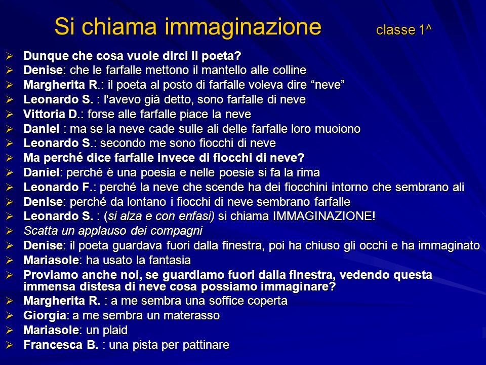 Si chiama immaginazione classe 1^ Dunque che cosa vuole dirci il poeta.