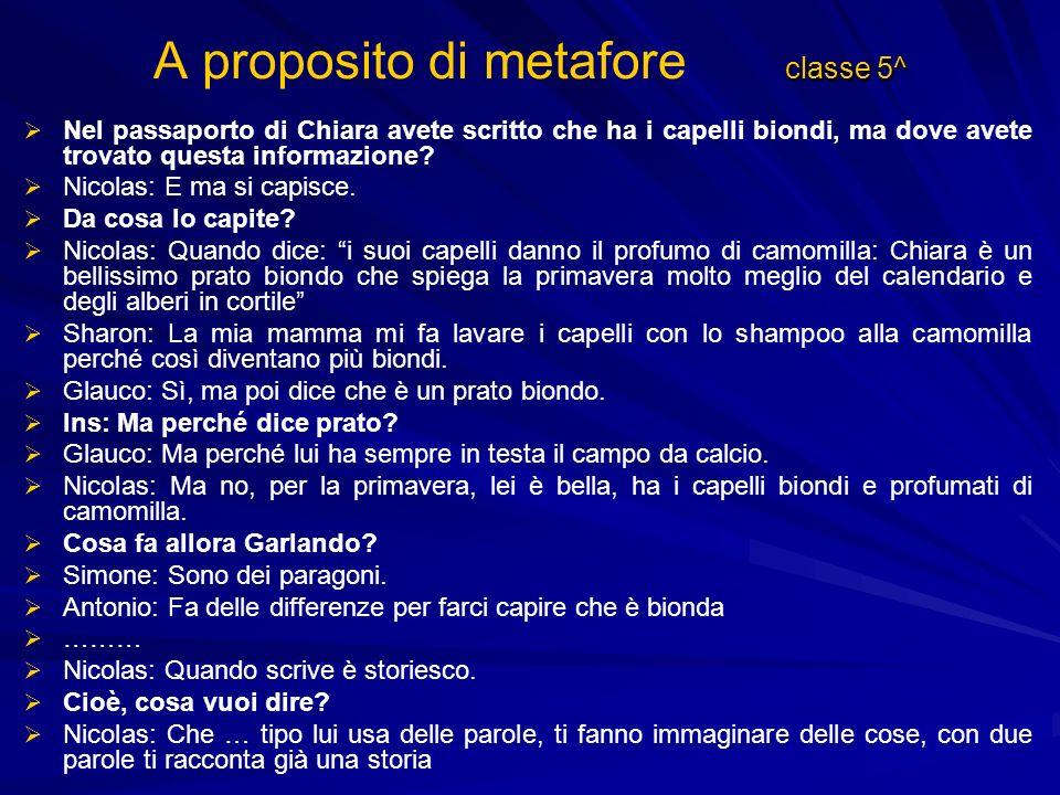 classe 5^ A proposito di metafore classe 5^ Nel passaporto di Chiara avete scritto che ha i capelli biondi, ma dove avete trovato questa informazione.