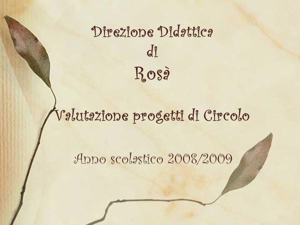 Direzione Didattica di Rosà Valutazione progetti di Circolo Anno scolastico 2008/2009