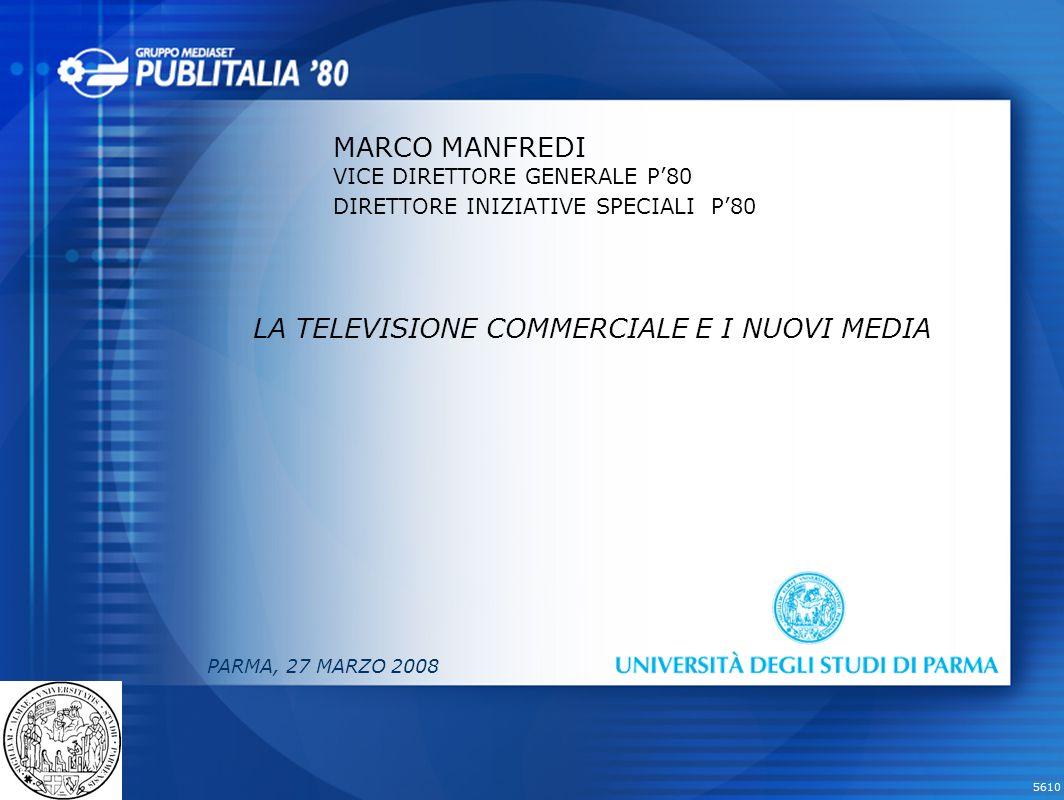 5610 MARCO MANFREDI VICE DIRETTORE GENERALE P80 DIRETTORE INIZIATIVE SPECIALI P80 LA TELEVISIONE COMMERCIALE E I NUOVI MEDIA PARMA, 27 MARZO 2008